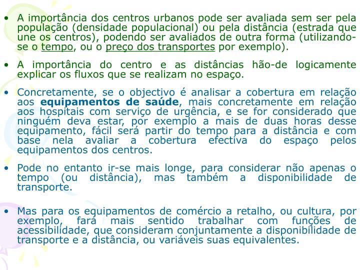 A importância dos centros urbanos pode ser avaliada sem ser pela população (densidade populacional) ou pela distância (estrada que une os centros), podendo ser avaliados de outra forma (utilizando-se o