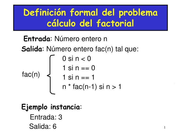 Definición formal del problema cálculo del factorial