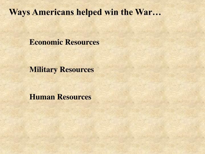 Ways Americans helped win the War…