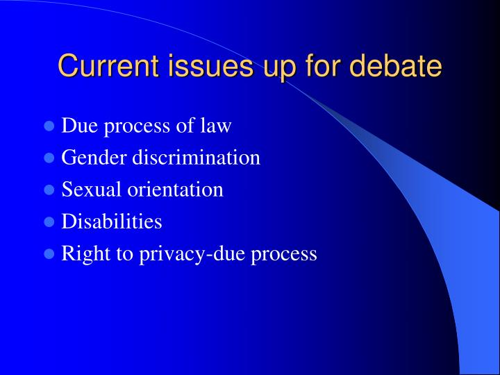 Current issues up for debat