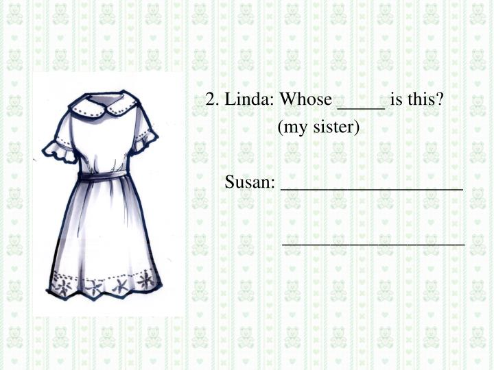 2. Linda: Whose