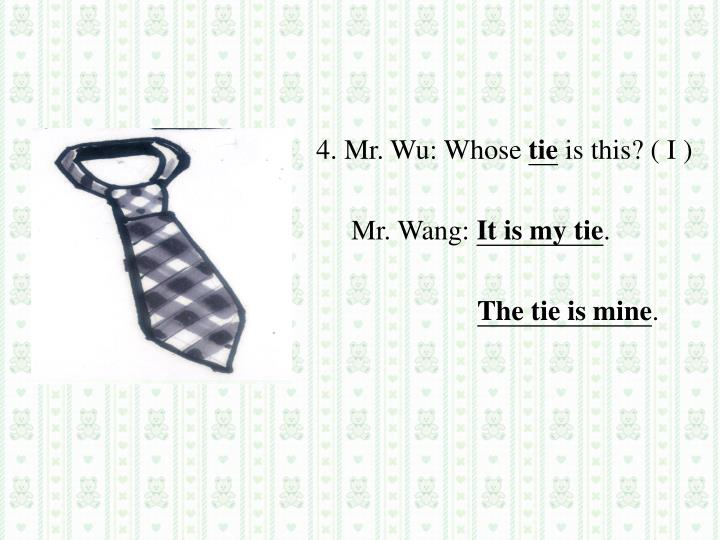 4. Mr. Wu: Whose