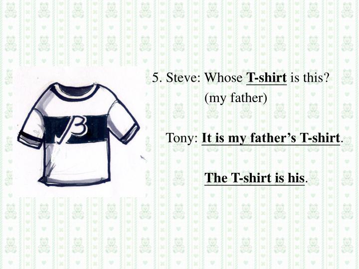 5. Steve: Whose