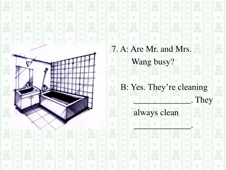 7. A: Are Mr. and Mrs.