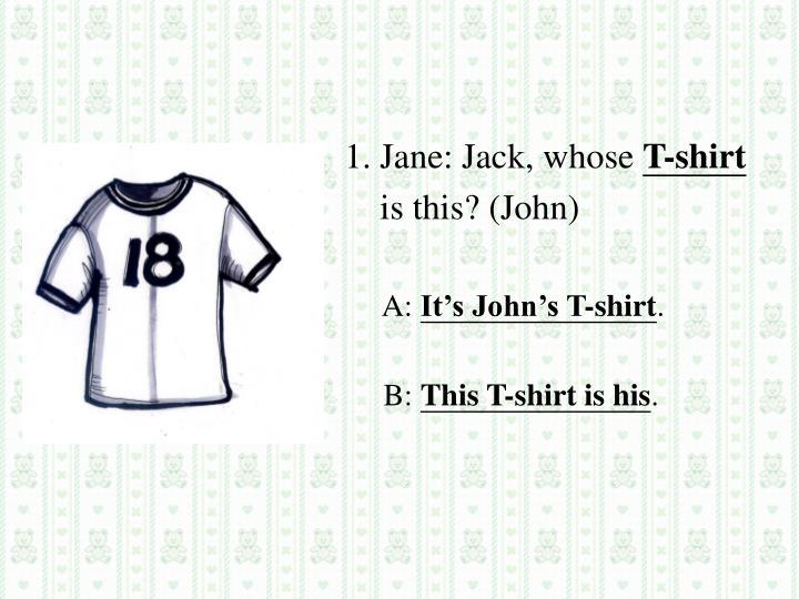 1. Jane: Jack, whose