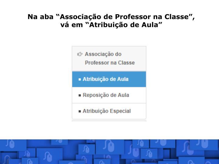 """Na aba """"Associação de Professor na Classe"""", vá em """"Atribuição de Aula"""""""