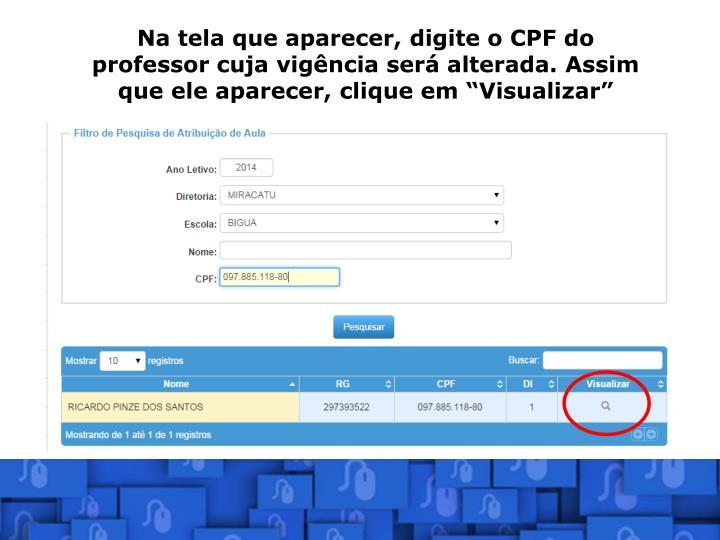 """Na tela que aparecer, digite o CPF do professor cuja vigência será alterada. Assim que ele aparecer, clique em """"Visualizar"""""""