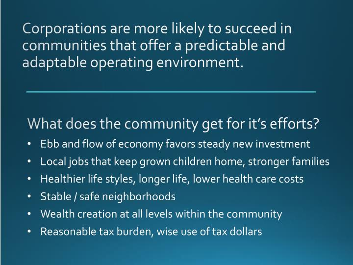 Corporations are more likely to succeed in communities that offer a predictable and adaptable operating environment.