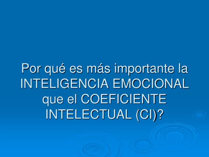 Por qué es más importante la INTELIGENCIA EMOCIONAL que el COEFICIENTE INTELECTUAL (CI)?