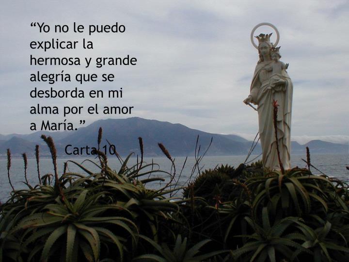 """""""Yo no le puedo explicar la hermosa y grande alegría que se desborda en mi alma por el amor a María."""""""