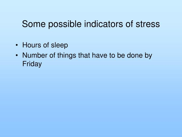 Some possible indicators of stress
