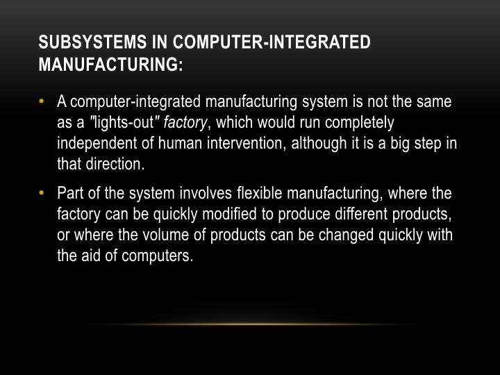 SUBSYSTEMS IN COMPUTER-INTEGRATED MANUFACTURING: