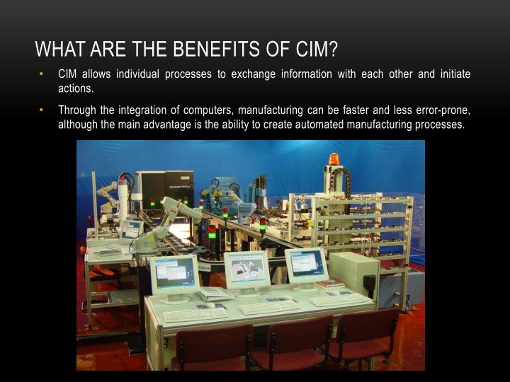WHAT ARE THE BENEFITS OF CIM?