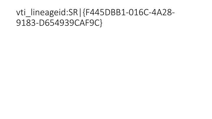 vti_lineageid:SR|{F445DBB1-016C-4A28-9183-D654939CAF9C}