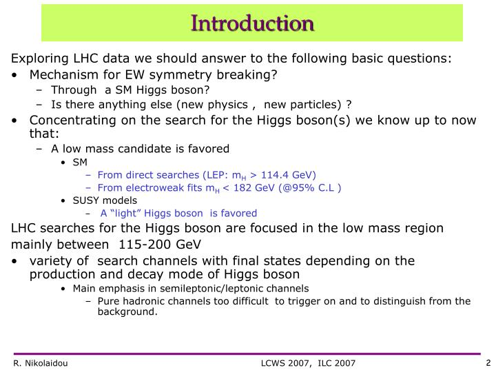 Exploring LHC data we should answer to the following basic questions: