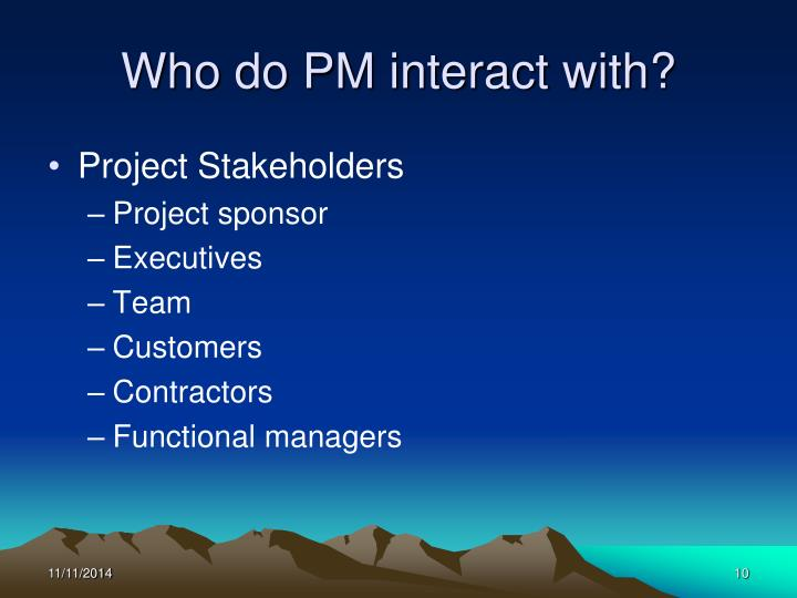 Who do PM interact with?