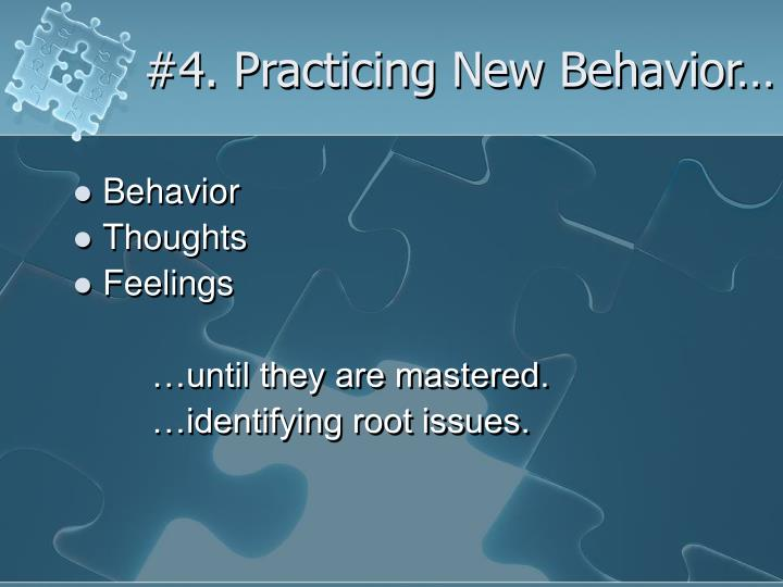 #4. Practicing New Behavior…