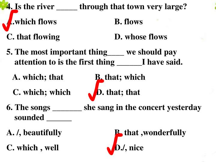 4. Is the river _____ through that town very large?
