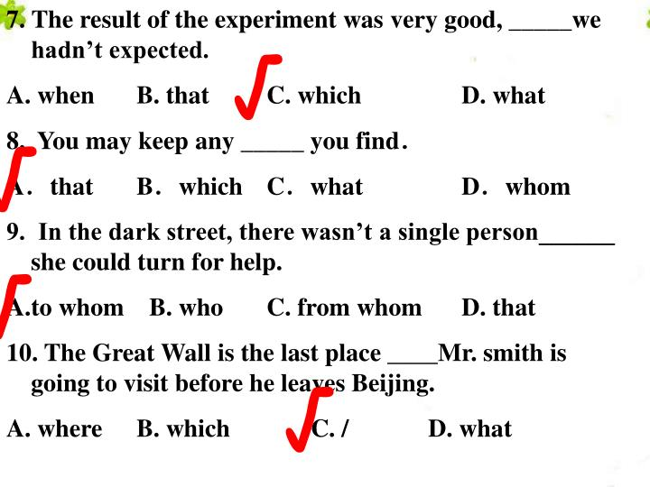 7. The result of the experiment was very good, _____we hadn't expected.