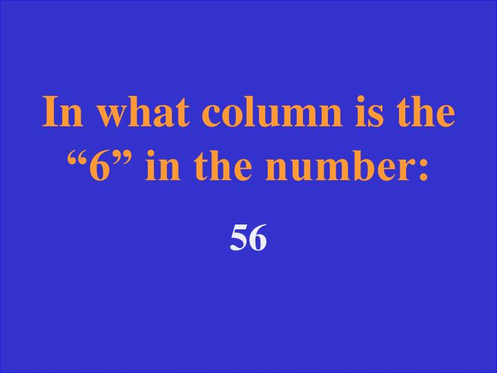 "In what column is the ""6"" in the number:"