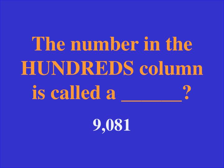 The number in the HUNDREDS column is called a ______?