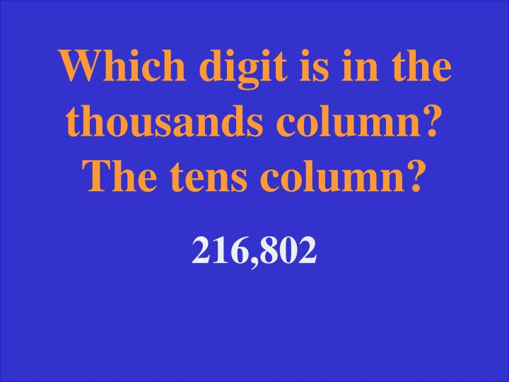 Which digit is in the thousands column? The tens column?
