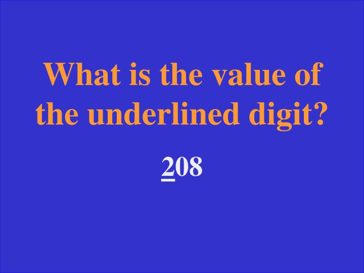 What is the value of the underlined digit?