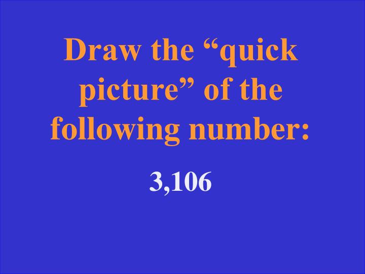 "Draw the ""quick picture"" of the following number:"