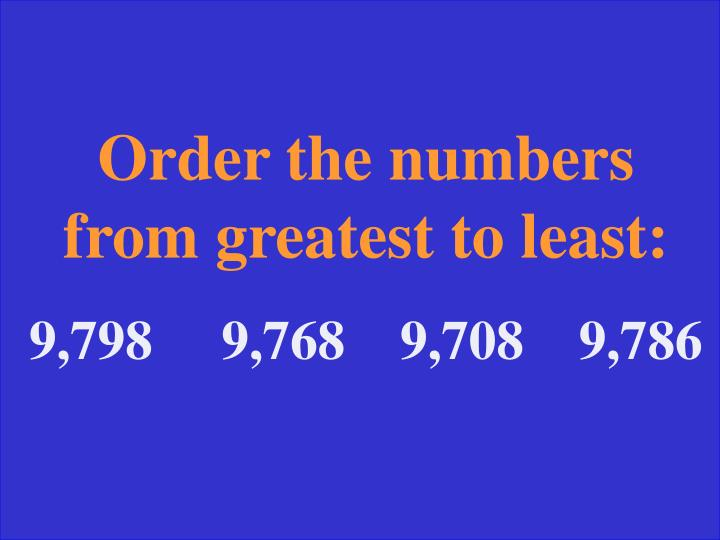 Order the numbers from greatest to least:
