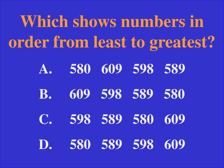 Which shows numbers in order from least to greatest?