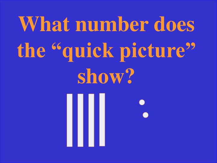 "What number does the ""quick picture"" show?"