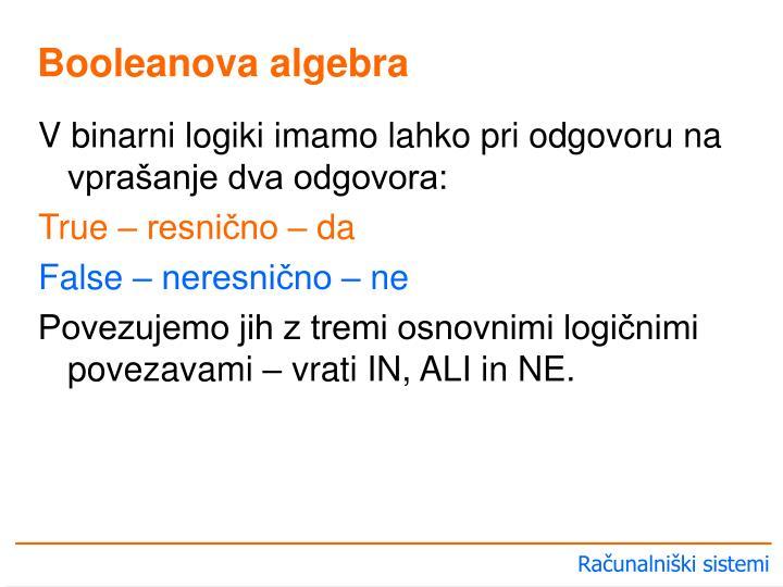 V binarni logiki imamo lahko pri odgovoru na vprašanje dva odgovora: