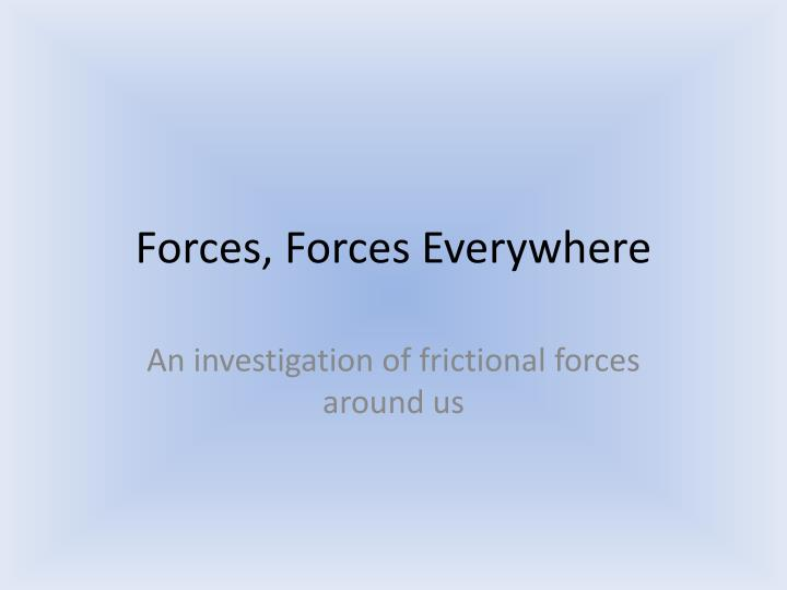 Forces, Forces Everywhere