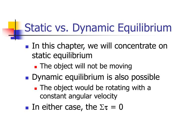 Static vs. Dynamic Equilibrium