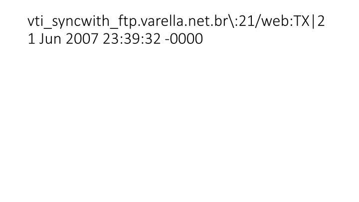 vti_syncwith_ftp.varella.net.br\:21/web:TX|21 Jun 2007 23:39:32 -0000