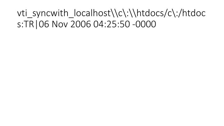 vti_syncwith_localhost\\c\:\\htdocs/c\:/htdocs:TR|06 Nov 2006 04:25:50 -0000