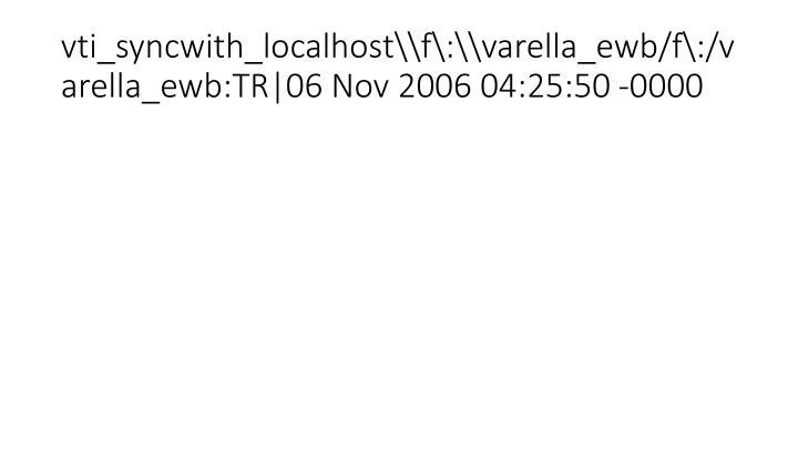 vti_syncwith_localhost\f\:\varella_ewb/f\:/varella_ewb:TR|06 Nov 2006 04:25:50 -0000