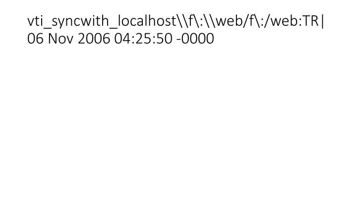 vti_syncwith_localhost\f\:\web/f\:/web:TR|06 Nov 2006 04:25:50 -0000