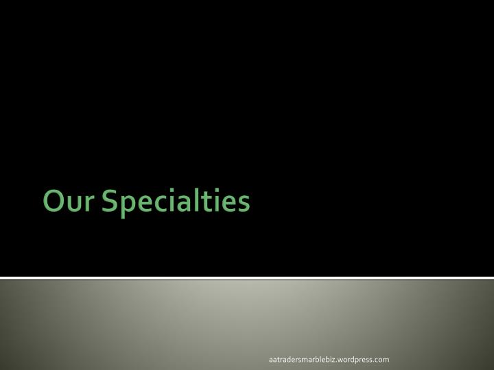 Our Specialties