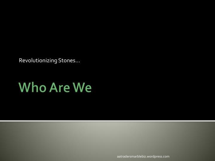 Revolutionizing Stones…