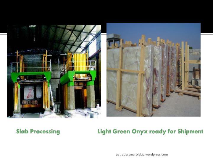 Slab Processing                       Light Green Onyx ready for Shipment