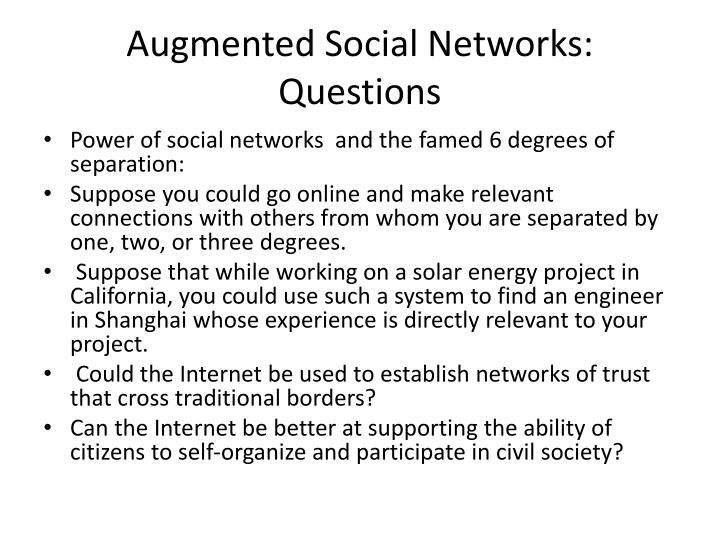 Augmented Social Networks: Questions