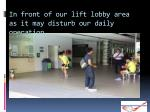 in front of our lift lobby area as it may disturb our daily operation