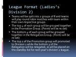 league format ladies s division 2