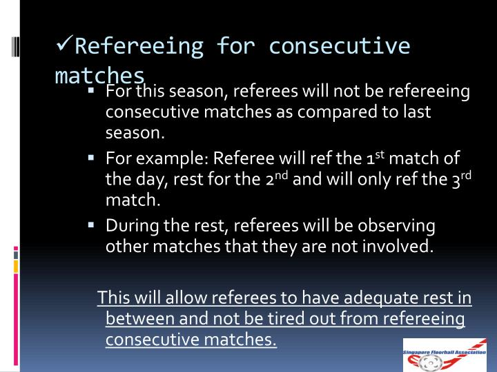 Refereeing for consecutive matches
