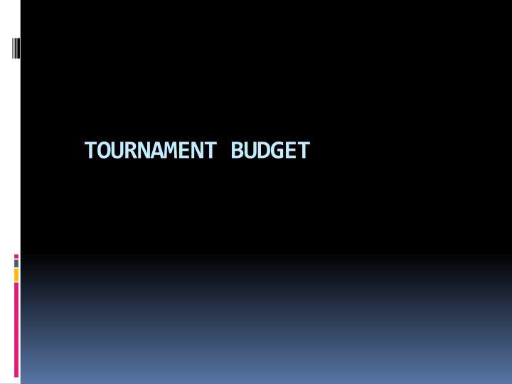 TOURNAMENT BUDGET