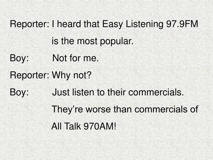 Reporter: I heard that Easy Listening 97.9FM