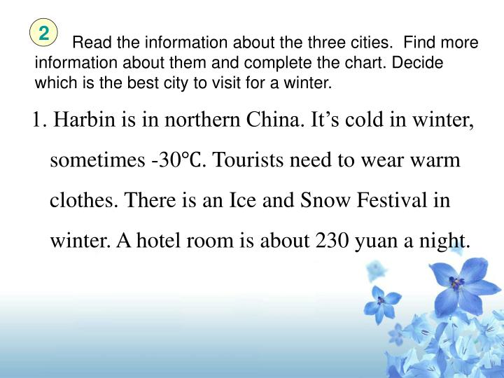Read the information about the three cities.  Find more information about them and complete the chart. Decide which is the best city to visit for a winter.