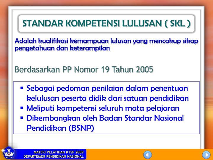 STANDAR KOMPETENSI LULUSAN ( SKL )