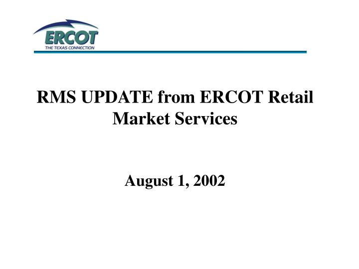 RMS UPDATE from ERCOT Retail Market Services